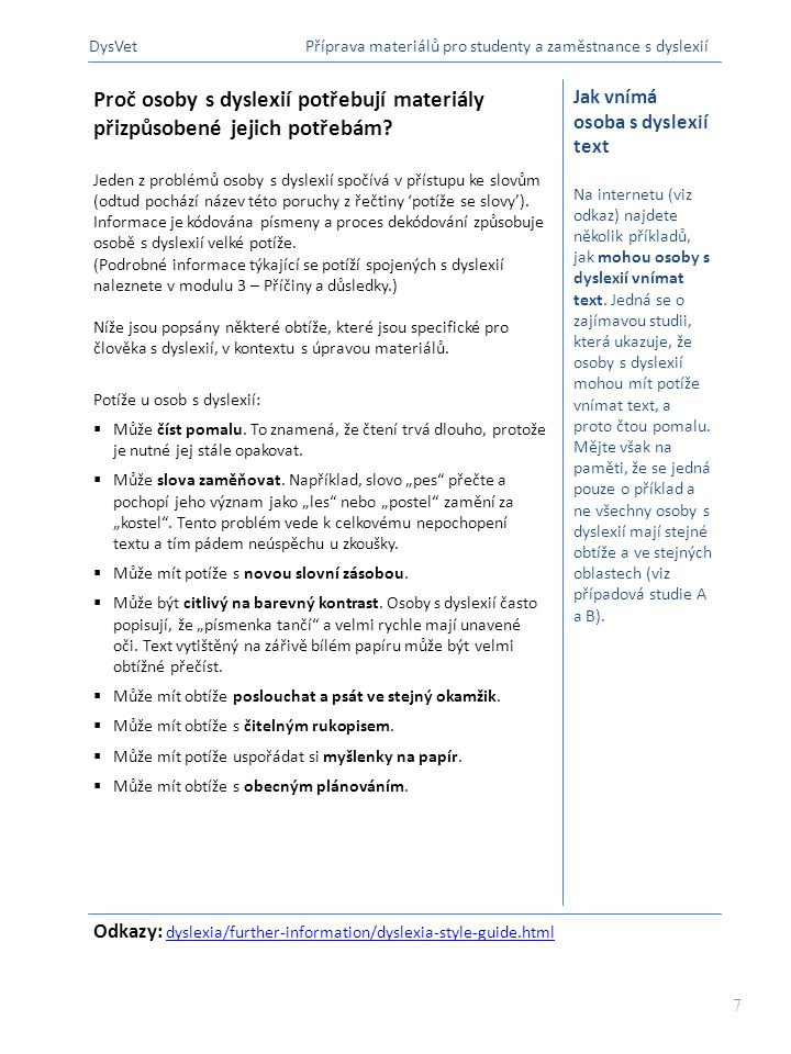 Vysvětlivky ke zkratkám SPU – specifické poruchy učení ADHD – Attention Deficit Hyperactivity Disorders (porucha pozornosti spojená s hyperaktivitou) Obecné pokyny k vytvoření vhodného textu pro osoby s dyslexií Ať už jste učitel či zaměstnavatel, pro přípravu materiálů určených pro osoby s dyslexií, existují základní pravidla.