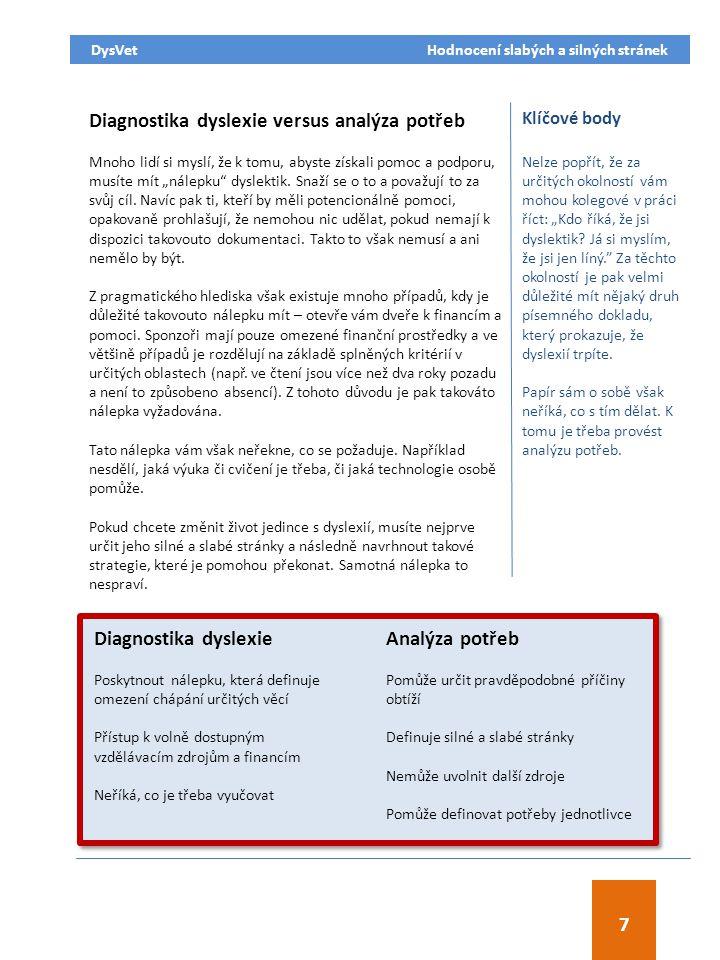 Odkazy Siegel a Smythe, 2005 Stanovich K (2002) Výsledky výzkumu Součástí nedávného (2012) internetového semináře o dyslexii byl i dotaz na účastníky – jak dobrý je test inteligence, který indikuje dyslexii.