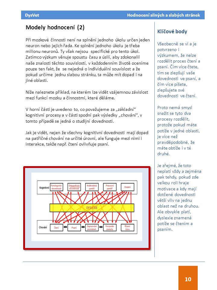 Modely hodnocení (2) Při mozkové činnosti není na splnění jednoho úkolu určen jeden neuron nebo jejich řada.