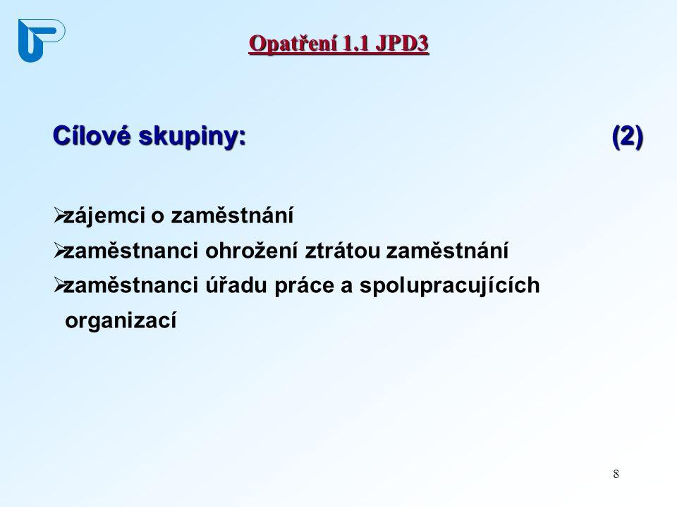 8 Opatření 1.1 JPD3 Cílové skupiny: (2)  zájemci o zaměstnání  zaměstnanci ohrožení ztrátou zaměstnání  zaměstnanci úřadu práce a spolupracujících organizací