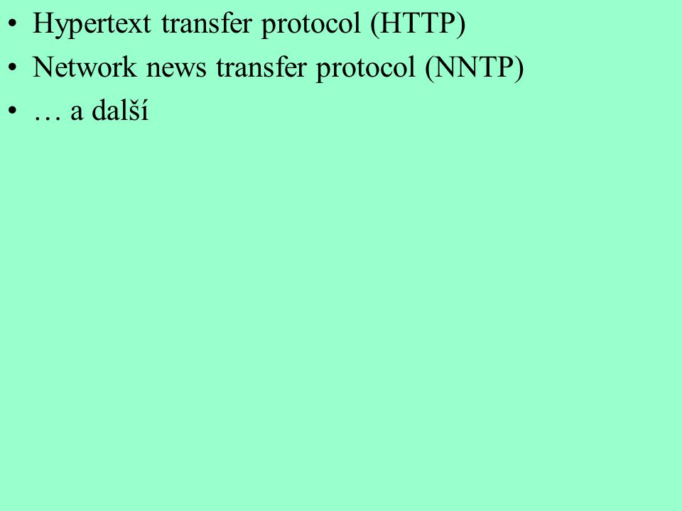 Hypertext transfer protocol (HTTP) Network news transfer protocol (NNTP) … a další