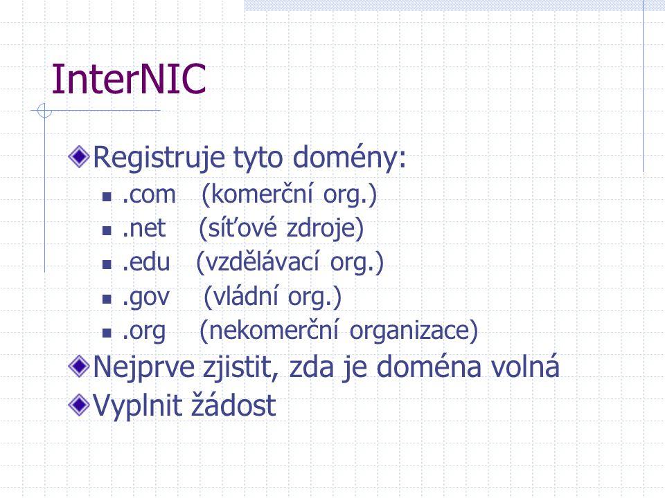 InterNIC Registruje tyto domény:.com (komerční org.).net (síťové zdroje).edu (vzdělávací org.).gov (vládní org.).org (nekomerční organizace) Nejprve z