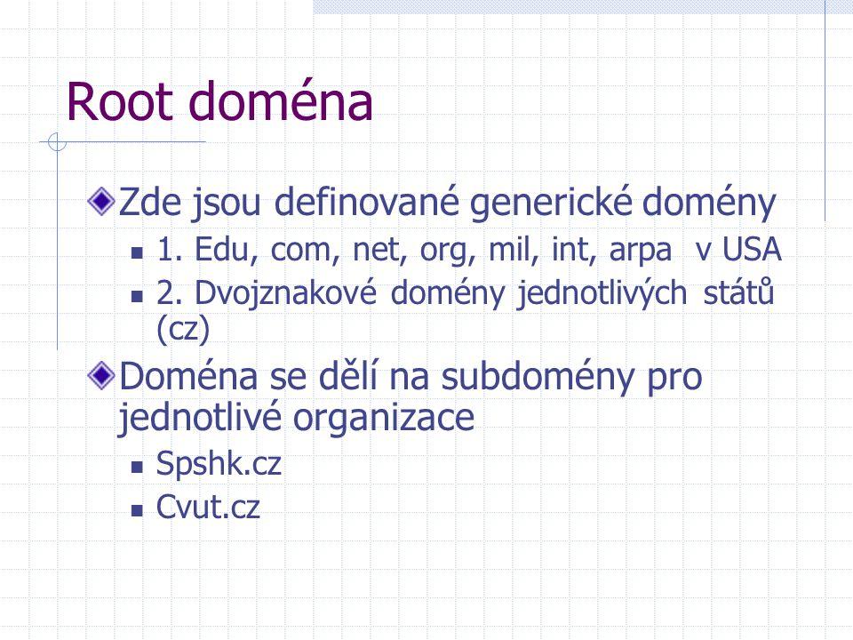 Root doména Zde jsou definované generické domény 1. Edu, com, net, org, mil, int, arpa v USA 2. Dvojznakové domény jednotlivých států (cz) Doména se d