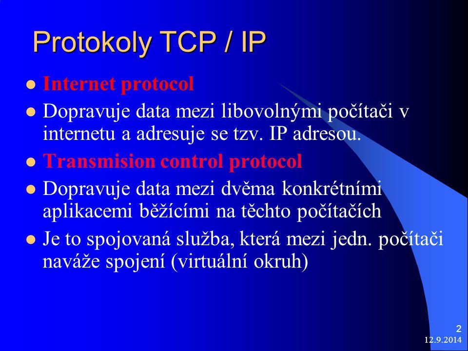 12.9.2014 2 Protokoly TCP / IP Internet protocol Dopravuje data mezi libovolnými počítači v internetu a adresuje se tzv.