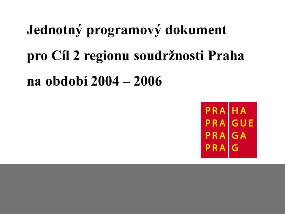 Jednotný programový dokument pro Cíl 2 Jednotný programový dokument pro Cíl 2 regionu soudržnosti Praha na období 2004 – 2006