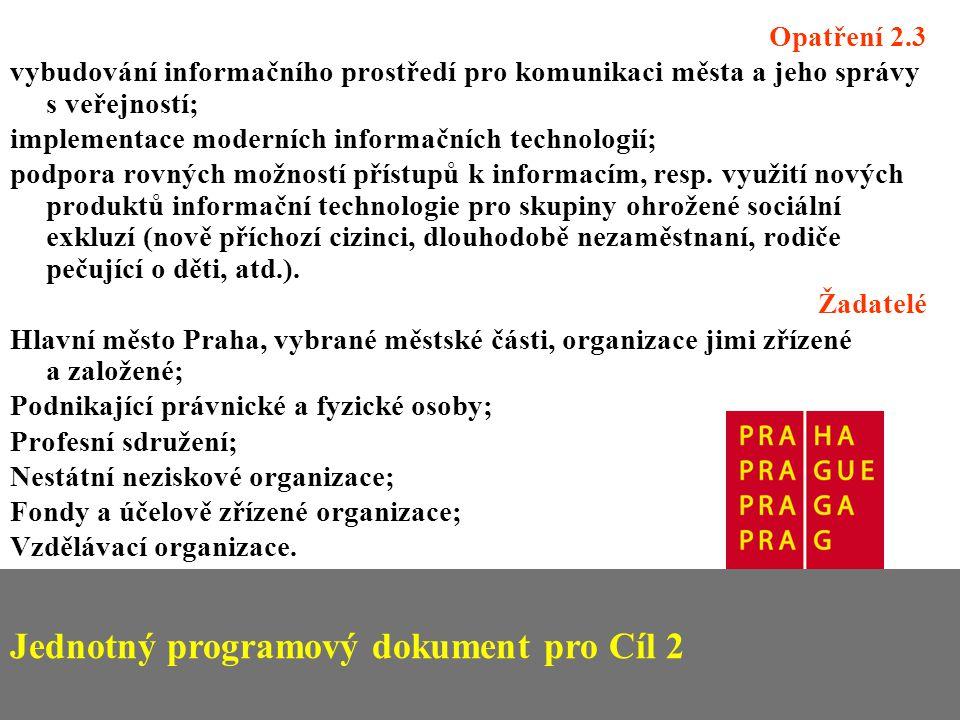 Jednotný programový dokument pro Cíl 2 Opatření 2.3 vybudování informačního prostředí pro komunikaci města a jeho správy s veřejností; implementace moderních informačních technologií; podpora rovných možností přístupů k informacím, resp.