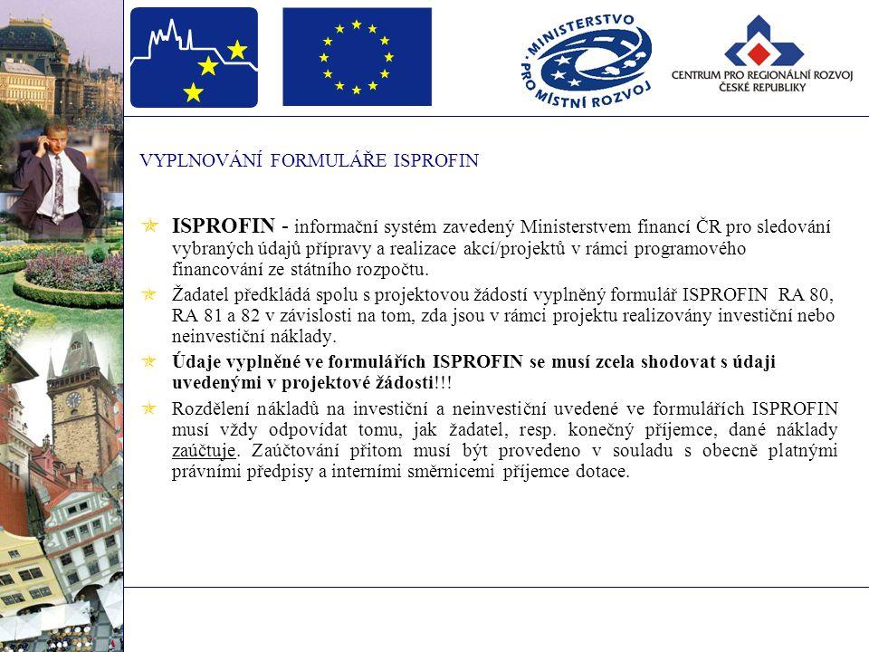 VYPLNOVÁNÍ FORMULÁŘE ISPROFIN  ISPROFIN - informační systém zavedený Ministerstvem financí ČR pro sledování vybraných údajů přípravy a realizace akcí/projektů v rámci programového financování ze státního rozpočtu.