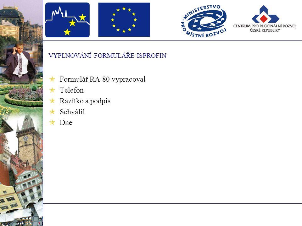 VYPLNOVÁNÍ FORMULÁŘE ISPROFIN  Formulář RA 80 vypracoval  Telefon  Razítko a podpis  Schválil  Dne