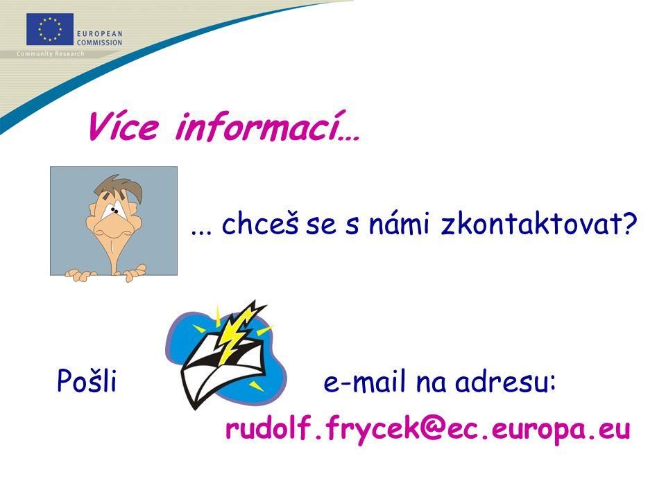 Více informací…... chceš se s námi zkontaktovat? Pošli e-mail na adresu: rudolf.frycek@ec.europa.eu