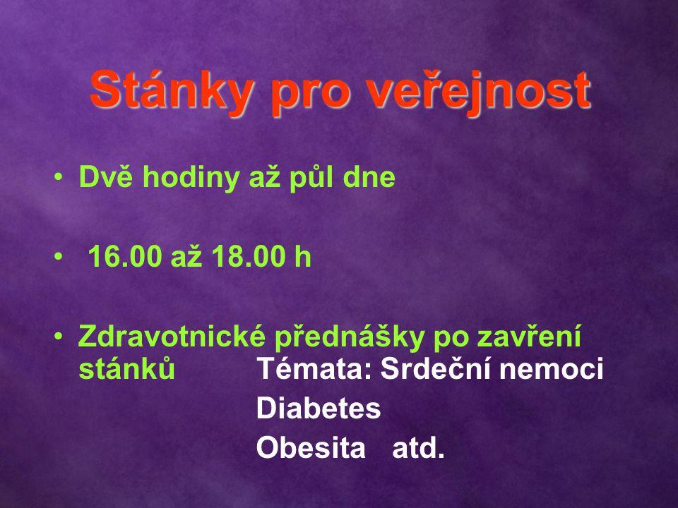 Stánky pro veřejnost Dvě hodiny až půl dne 16.00 až 18.00 h Zdravotnické přednášky po zavření stánkůTémata: Srdeční nemoci Diabetes Obesita atd.