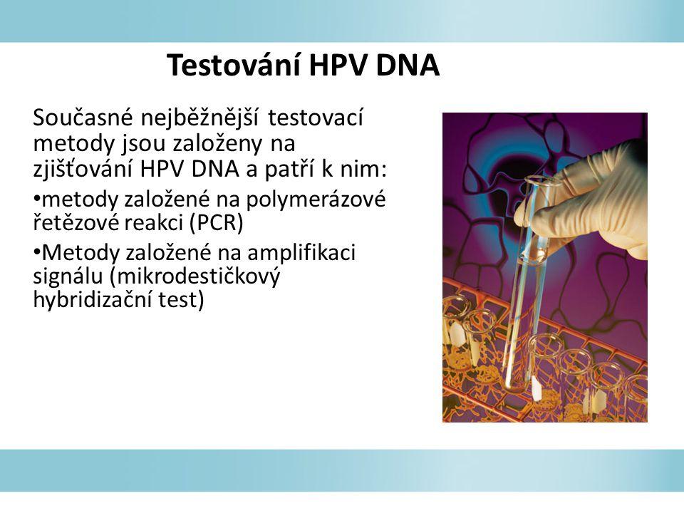 Současné nejběžnější testovací metody jsou založeny na zjišťování HPV DNA a patří k nim: metody založené na polymerázové řetězové reakci (PCR) Metody založené na amplifikaci signálu (mikrodestičkový hybridizační test) Testování HPV DNA