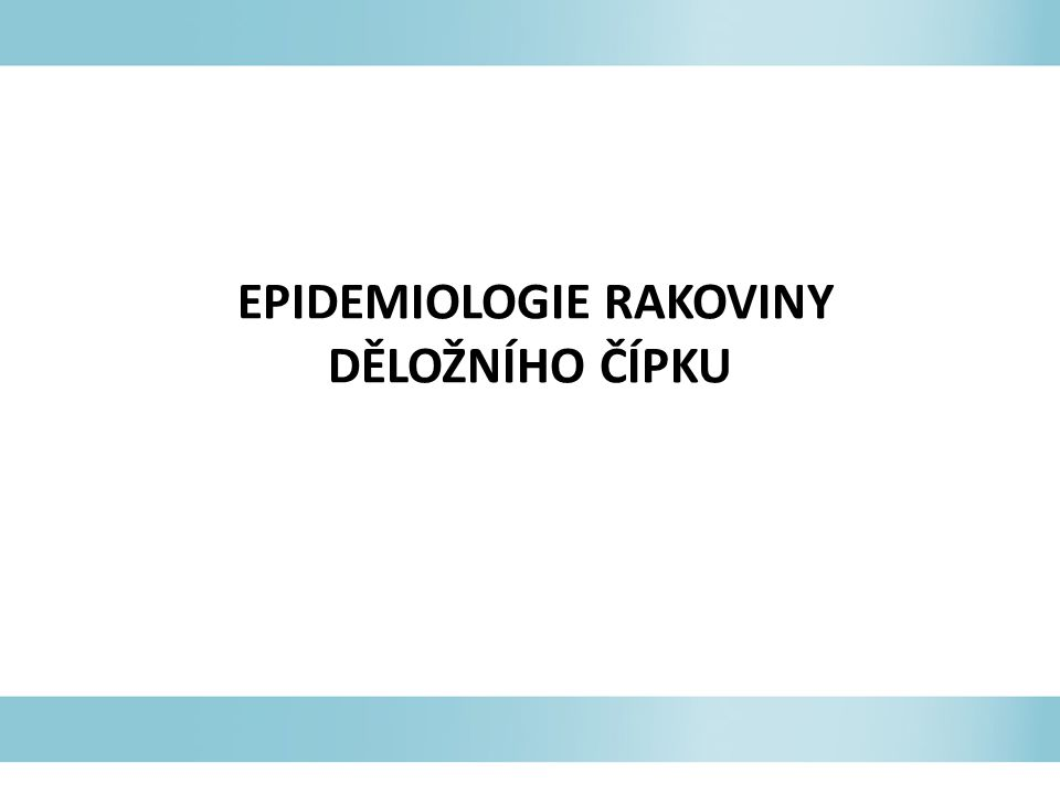 Zdroje World Health Organization (http://www.who.int/reproductivehealth/topics/cancers/en/index.html)http://www.who.int/reproductivehealth/topics/cancers/en/index.html Union for International Cancer Control (http://www.uicc.org/programmes/hpv-and-cervical-cancer-curriculum)http://www.uicc.org/programmes/hpv-and-cervical-cancer-curriculum Merck manual (http://www.merckmanuals.com/professional/gynecology_and_obstetrics/gynecologic_tumors/cervical_cancer.html)http://www.merckmanuals.com/professional/gynecology_and_obstetrics/gynecologic_tumors/cervical_cancer.html Center for Disease Control and Prevention (http://www.cdc.gov/cancer/cervical/)http://www.cdc.gov/cancer/cervical/ National Cancer Institute (http://cancer.gov/cancertopics/types/cervical)http://cancer.gov/cancertopics/types/cervical European guidelines for quality assurance in cervical cancer screening; Second Edition; International Agency for Research on Cancer Cancer Research UK (http://cancerhelp.cancerresearchuk.org/type/cervical-cancer/)http://cancerhelp.cancerresearchuk.org/type/cervical-cancer/ RHO/PATH (http://www.rho.org/)http://www.rho.org/ American Cancer Society (http://www.cancer.org/cancer/cervicalcancer/index)http://www.cancer.org/cancer/cervicalcancer/index Alliance for Cervical Cancer Prevention (http://www.alliance-cxca.org/ )http://www.alliance-cxca.org/ Centers for Disease Control and Prevention.