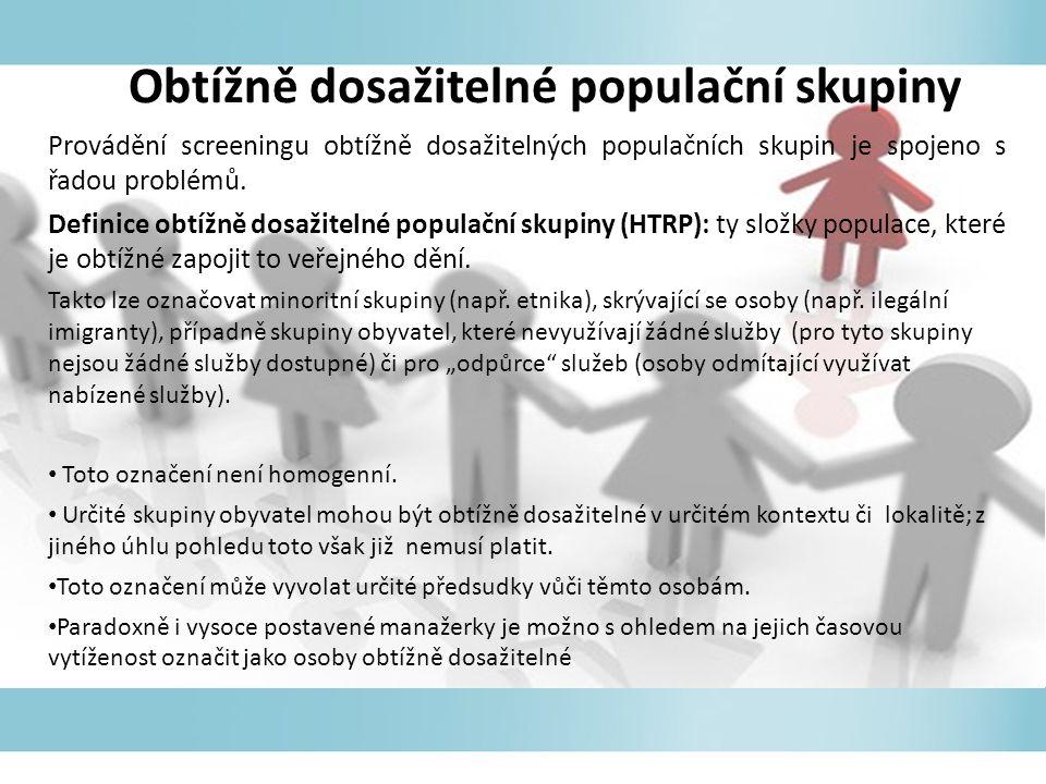 Obtížně dosažitelné populační skupiny Provádění screeningu obtížně dosažitelných populačních skupin je spojeno s řadou problémů.