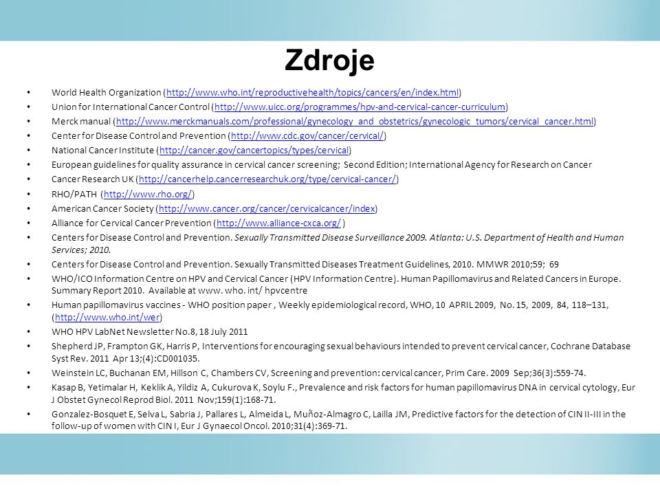 Zdroje World Health Organization (http://www.who.int/reproductivehealth/topics/cancers/en/index.html)http://www.who.int/reproductivehealth/topics/canc