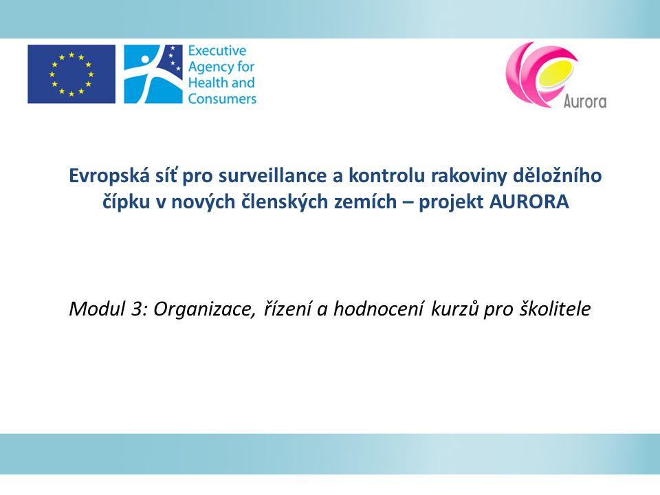 Evropská síť pro surveillance a kontrolu rakoviny děložního čípku v nových členských zemích – projekt AURORA Modul 3: Organizace, řízení a hodnocení k