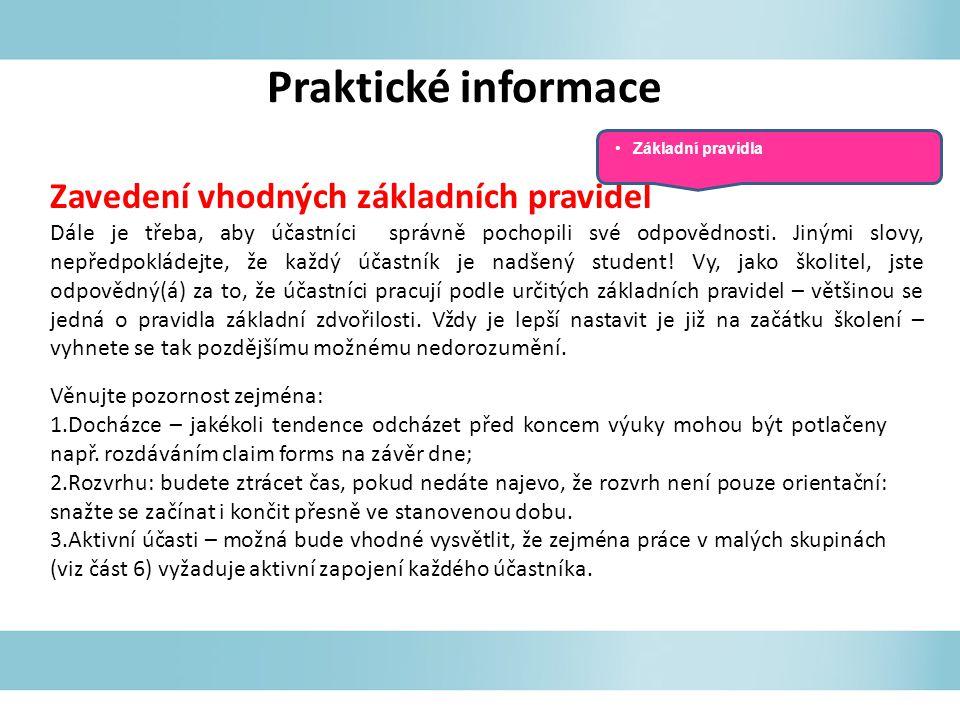 Praktické informace Zavedení vhodných základních pravidel Dále je třeba, aby účastníci správně pochopili své odpovědnosti. Jinými slovy, nepředpokláde