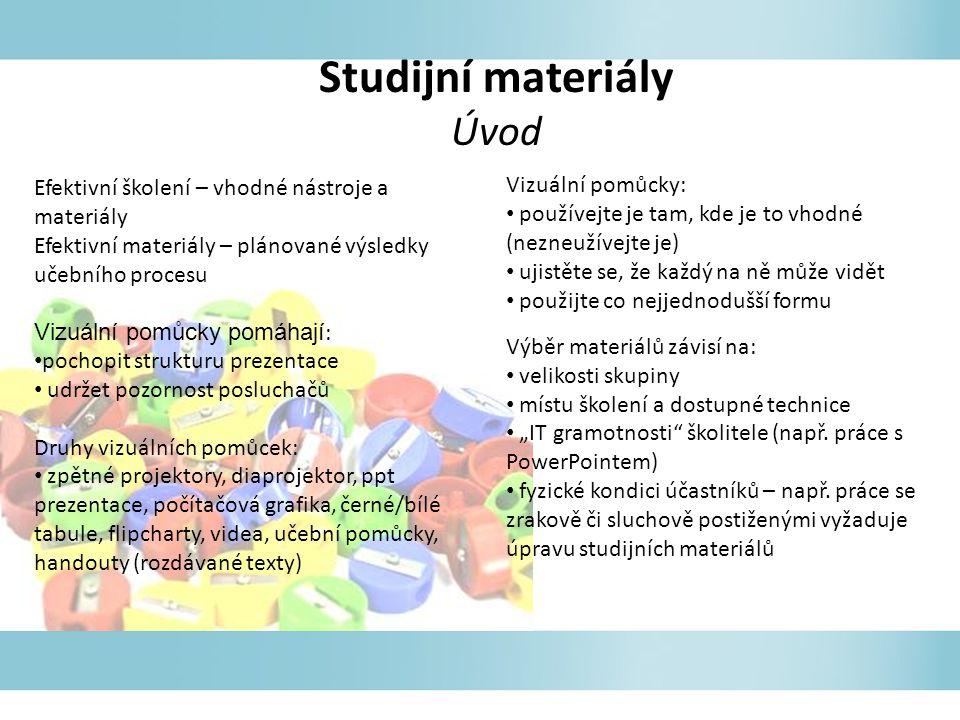 Studijní materiály Úvod Efektivní školení – vhodné nástroje a materiály Efektivní materiály – plánované výsledky učebního procesu Vizuální pomůcky pom