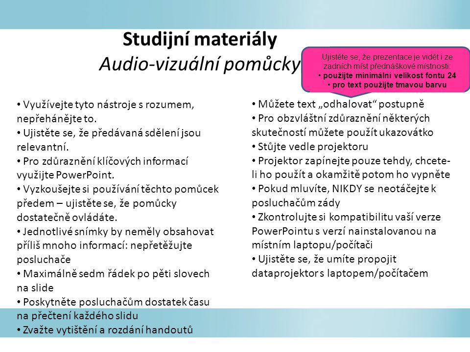 Studijní materiály Audio-vizuální pomůcky Využívejte tyto nástroje s rozumem, nepřehánějte to. Ujistěte se, že předávaná sdělení jsou relevantní. Pro