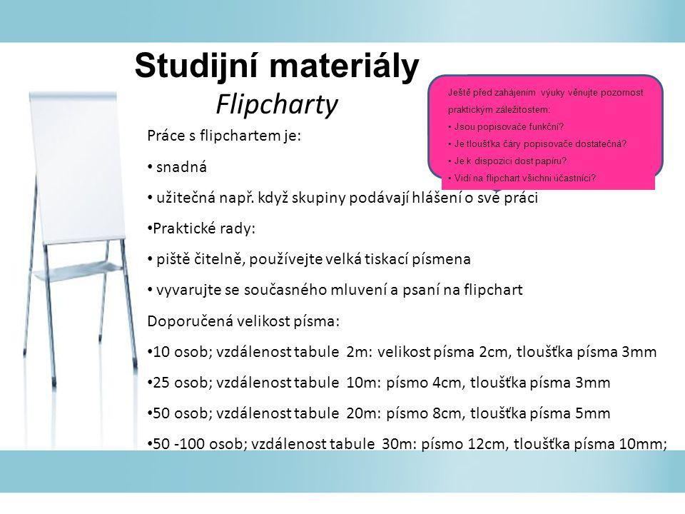 Studijní materiály Flipcharty Práce s flipchartem je: snadná užitečná např. když skupiny podávají hlášení o své práci Praktické rady: piště čitelně, p
