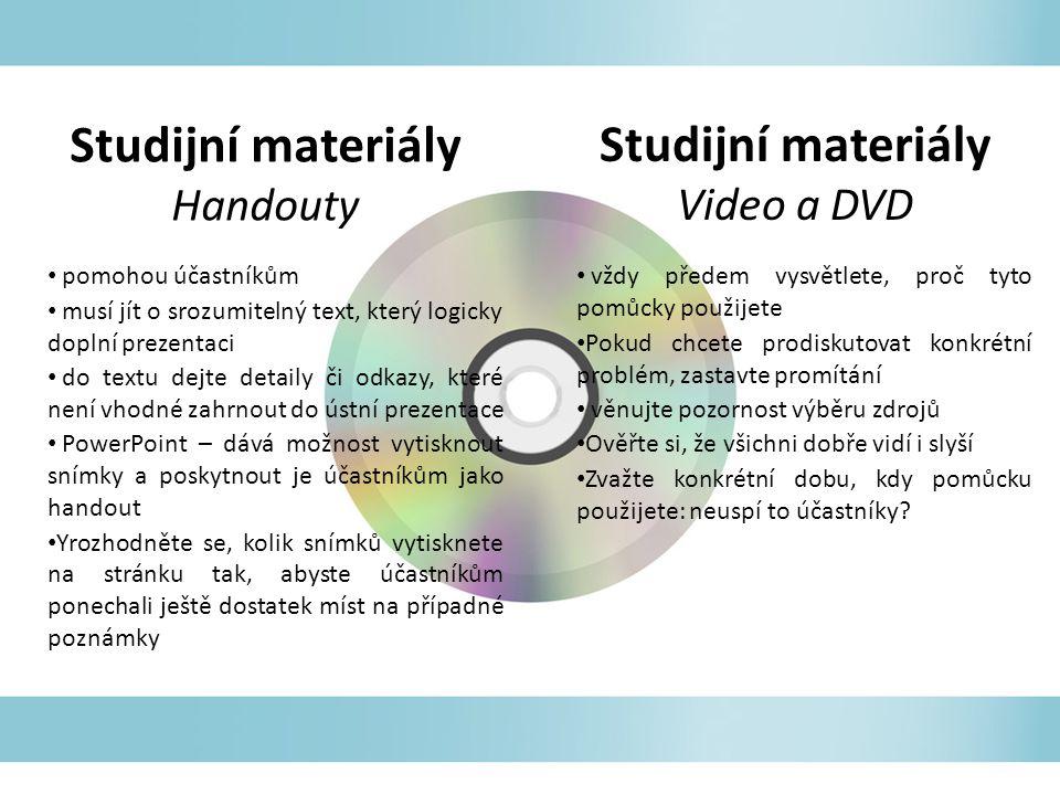 Studijní materiály Handouty pomohou účastníkům musí jít o srozumitelný text, který logicky doplní prezentaci do textu dejte detaily či odkazy, které n