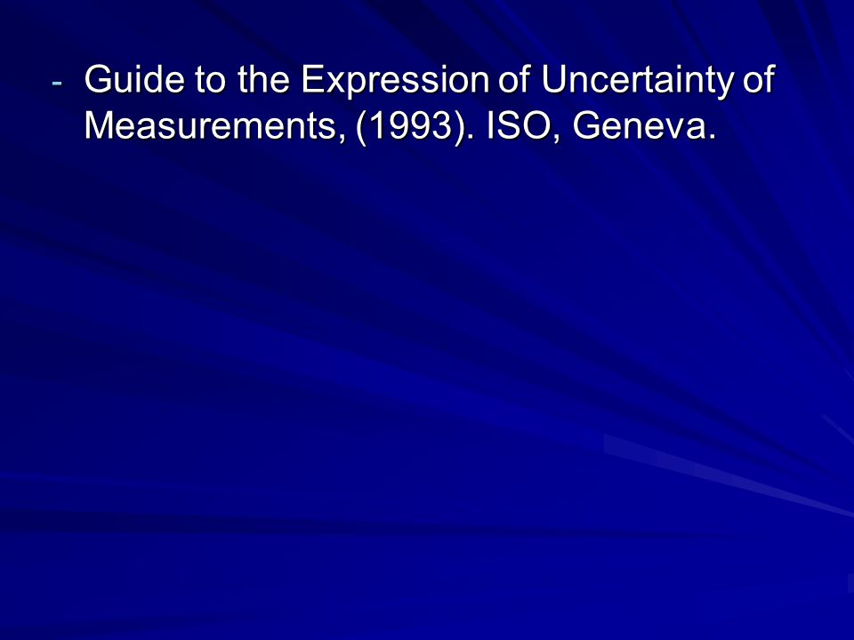 - Guide to the Expression of Uncertainty of Measurements, (1993). ISO, Geneva.