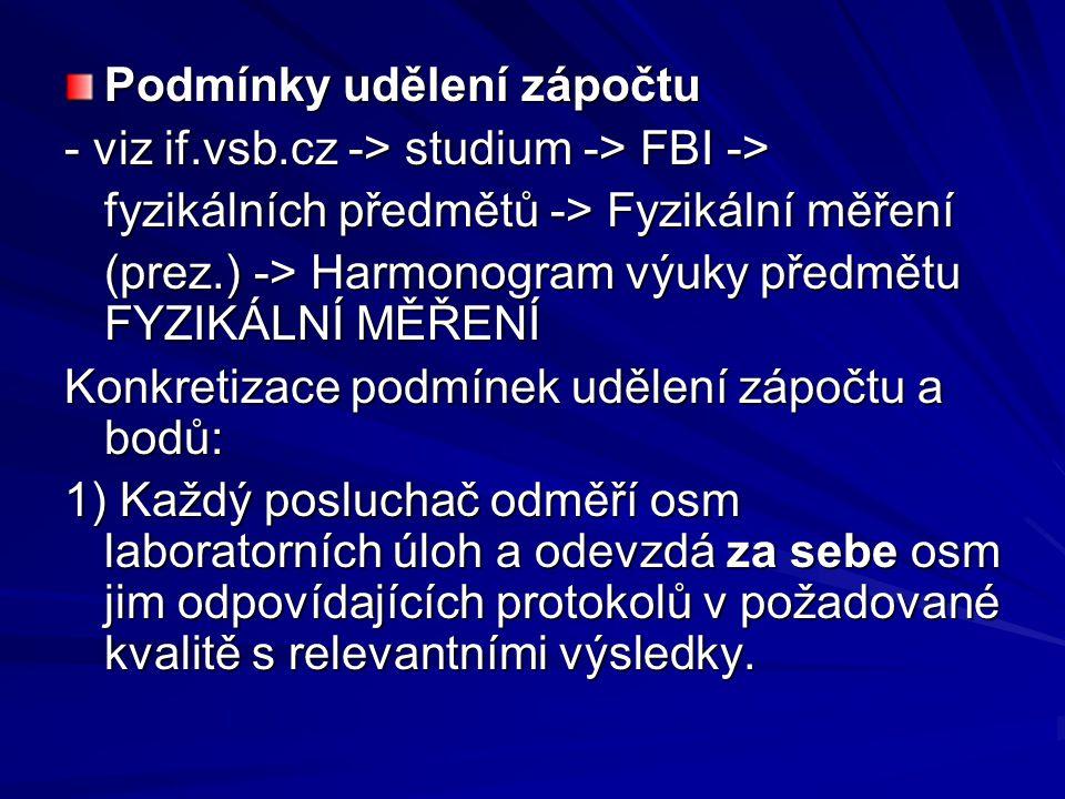 Podmínky udělení zápočtu - viz if.vsb.cz -> studium -> FBI -> fyzikálních předmětů -> Fyzikální měření (prez.) -> Harmonogram výuky předmětu FYZIKÁLNÍ