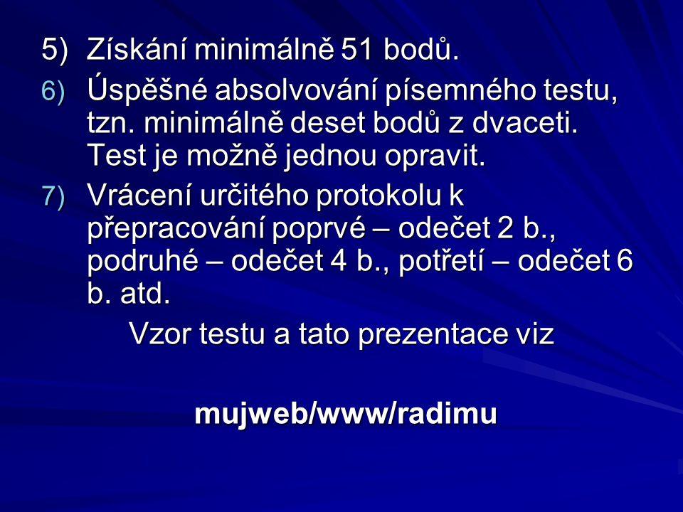5)Získání minimálně 51 bodů. 6) Úspěšné absolvování písemného testu, tzn. minimálně deset bodů z dvaceti. Test je možně jednou opravit. 7) Vrácení urč