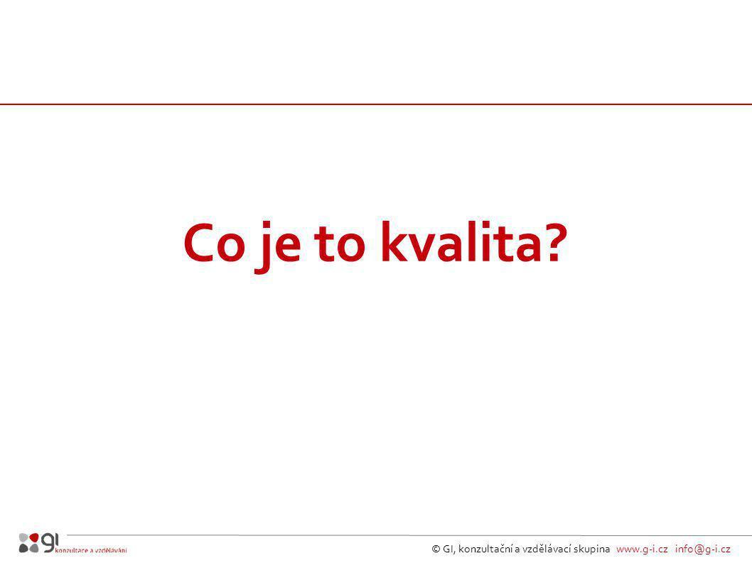V rámci normy ISO 9000 je kvalita (jakost) definována jako: stupeň splnění požadavků souborem inherentních charakteristik © GI, konzultační a vzdělávací skupina www.g-i.cz info@g-i.cz