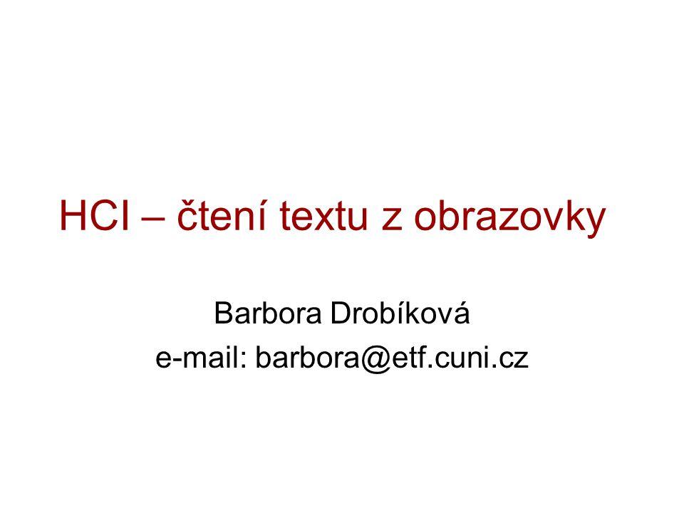 HCI – čtení textu z obrazovky Barbora Drobíková e-mail: barbora@etf.cuni.cz