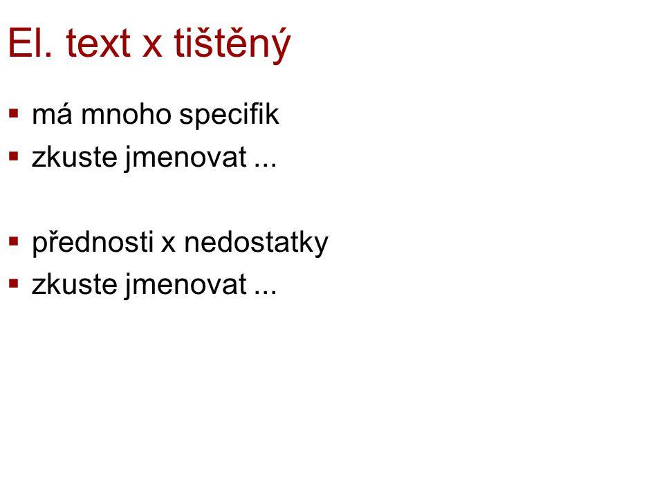 El.text x tištěný  má mnoho specifik  zkuste jmenovat...