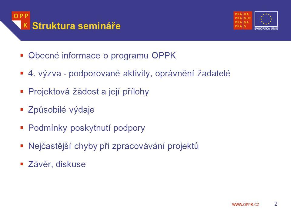 WWW.OPPK.CZ 2 Struktura semináře  Obecné informace o programu OPPK  4. výzva - podporované aktivity, oprávnění žadatelé  Projektová žádost a její p