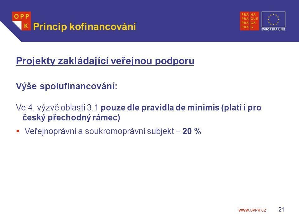 WWW.OPPK.CZ 21 Princip kofinancování Projekty zakládající veřejnou podporu Výše spolufinancování: Ve 4. výzvě oblasti 3.1 pouze dle pravidla de minimi