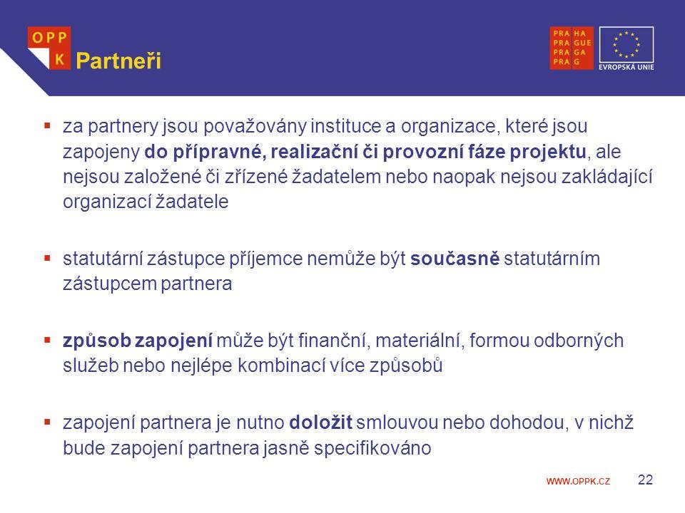 WWW.OPPK.CZ 22 Partneři  za partnery jsou považovány instituce a organizace, které jsou zapojeny do přípravné, realizační či provozní fáze projektu, ale nejsou založené či zřízené žadatelem nebo naopak nejsou zakládající organizací žadatele  statutární zástupce příjemce nemůže být současně statutárním zástupcem partnera  způsob zapojení může být finanční, materiální, formou odborných služeb nebo nejlépe kombinací více způsobů  zapojení partnera je nutno doložit smlouvou nebo dohodou, v nichž bude zapojení partnera jasně specifikováno