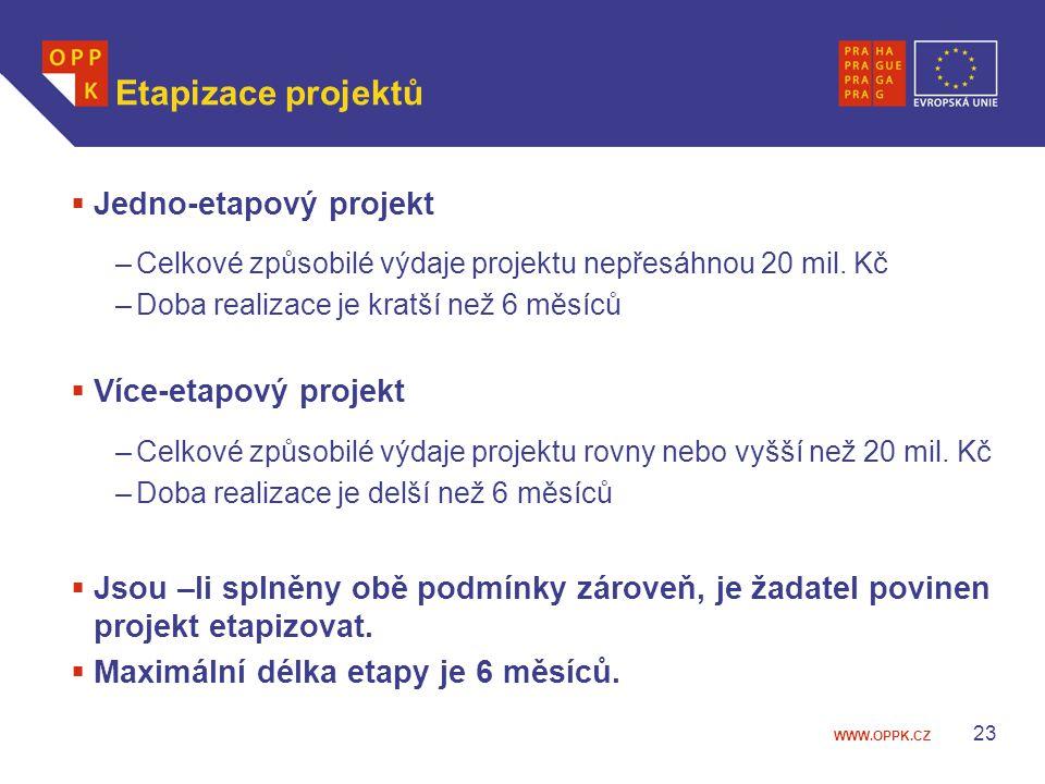 WWW.OPPK.CZ 23 Etapizace projektů  Jedno-etapový projekt –Celkové způsobilé výdaje projektu nepřesáhnou 20 mil. Kč –Doba realizace je kratší než 6 mě