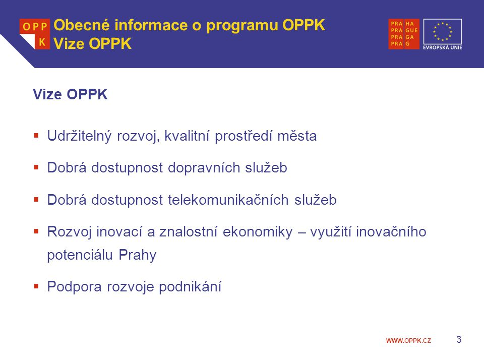WWW.OPPK.CZ 3 Obecné informace o programu OPPK Vize OPPK Vize OPPK  Udržitelný rozvoj, kvalitní prostředí města  Dobrá dostupnost dopravních služeb