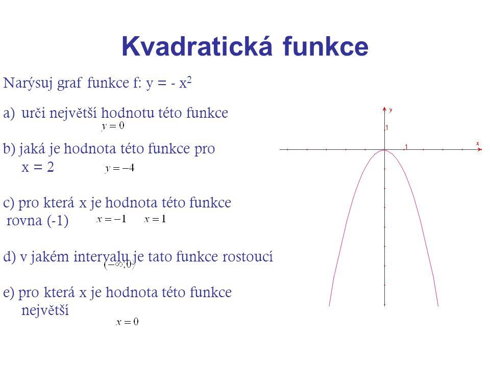 Narýsuj graf funkce f: y = - x 2 a)ur č i nejv ě tší hodnotu této funkce b) jaká je hodnota této funkce pro x = 2 c) pro která x je hodnota této funkc