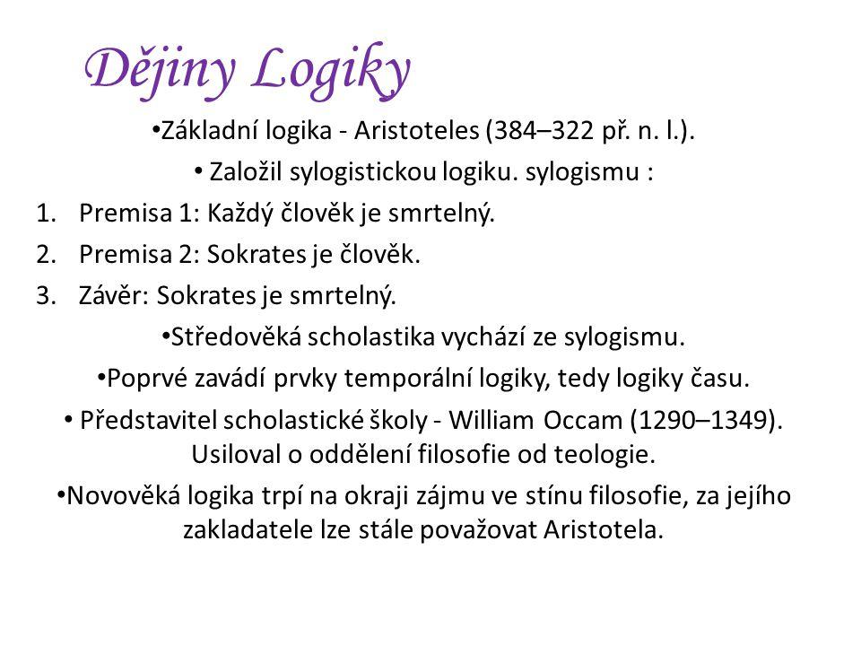 Dějiny Logiky Základní logika - Aristoteles (384–322 př.