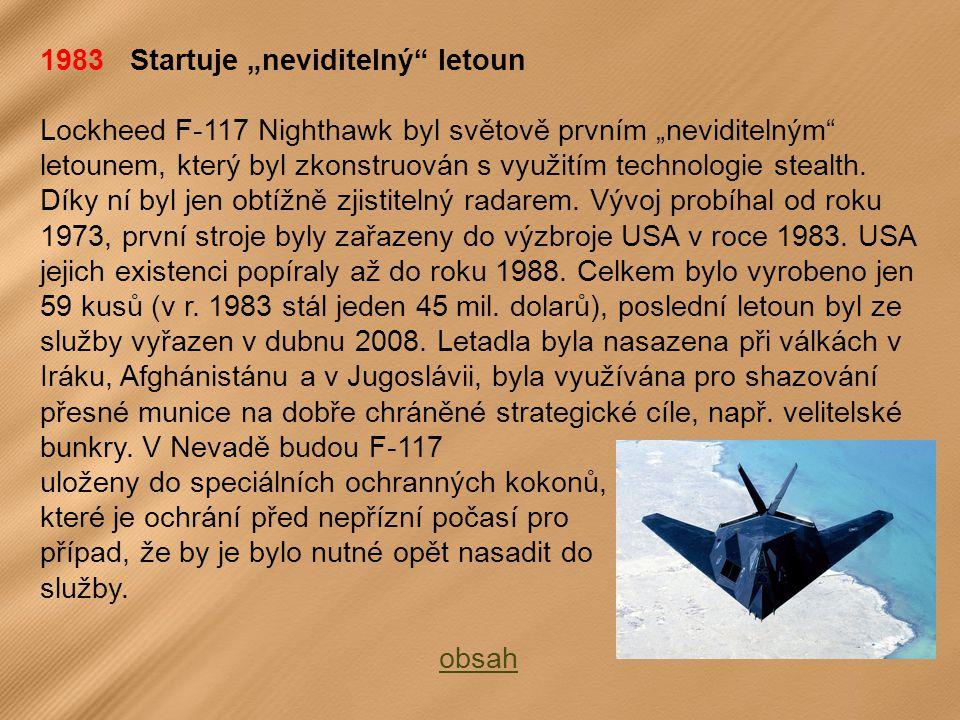 """1983 Startuje """"neviditelný letoun Lockheed F-117 Nighthawk byl světově prvním """"neviditelným letounem, který byl zkonstruován s využitím technologie stealth."""