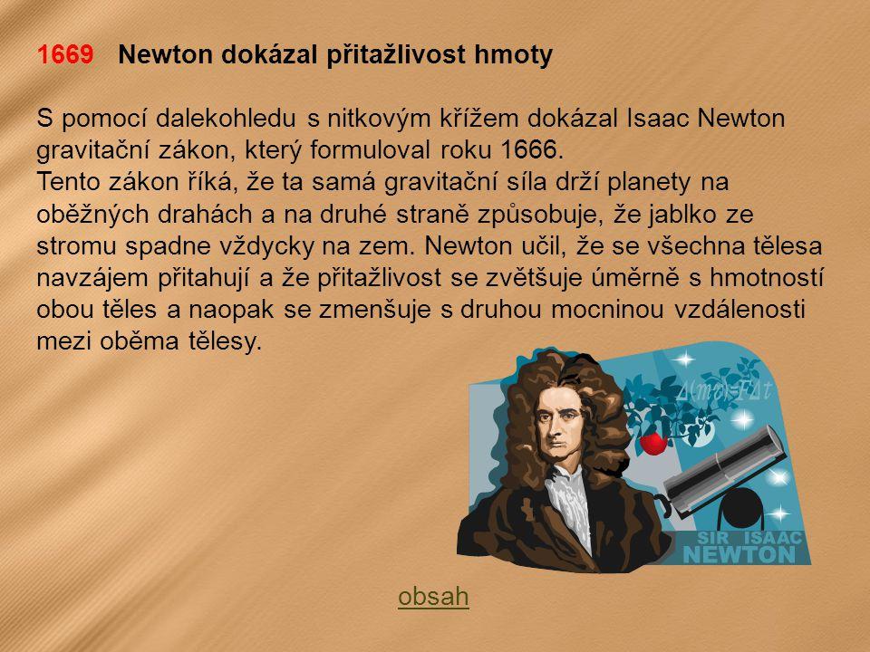 1669 Newton dokázal přitažlivost hmoty S pomocí dalekohledu s nitkovým křížem dokázal Isaac Newton gravitační zákon, který formuloval roku 1666.