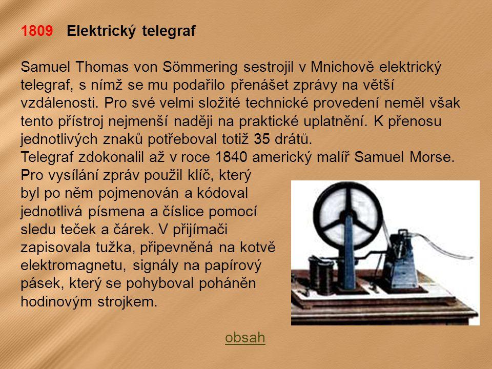 1809 Elektrický telegraf Samuel Thomas von Sömmering sestrojil v Mnichově elektrický telegraf, s nímž se mu podařilo přenášet zprávy na větší vzdálenosti.
