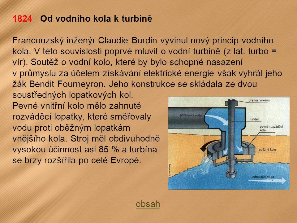 1824 Od vodního kola k turbině Francouzský inženýr Claudie Burdin vyvinul nový princip vodního kola.