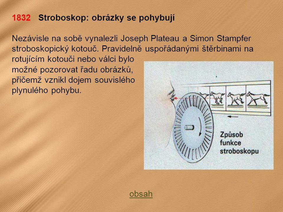 1832 Stroboskop: obrázky se pohybují Nezávisle na sobě vynalezli Joseph Plateau a Simon Stampfer stroboskopický kotouč.