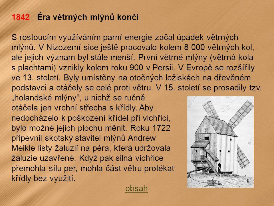 1842 Éra větrných mlýnů končí S rostoucím využíváním parní energie začal úpadek větrných mlýnů.