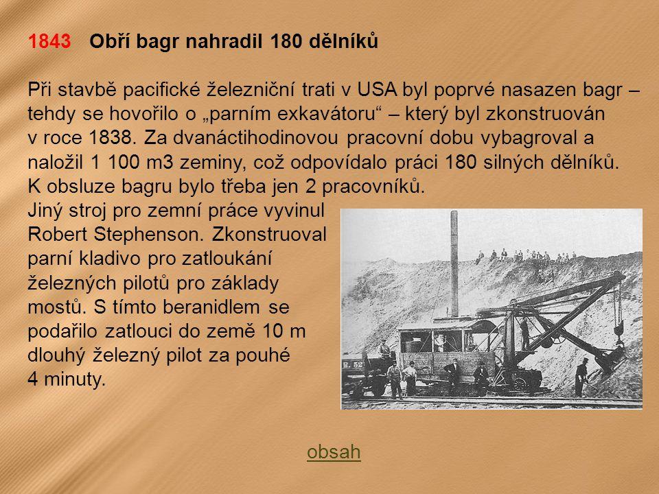 """1843 Obří bagr nahradil 180 dělníků Při stavbě pacifické železniční trati v USA byl poprvé nasazen bagr – tehdy se hovořilo o """"parním exkavátoru – který byl zkonstruován v roce 1838."""