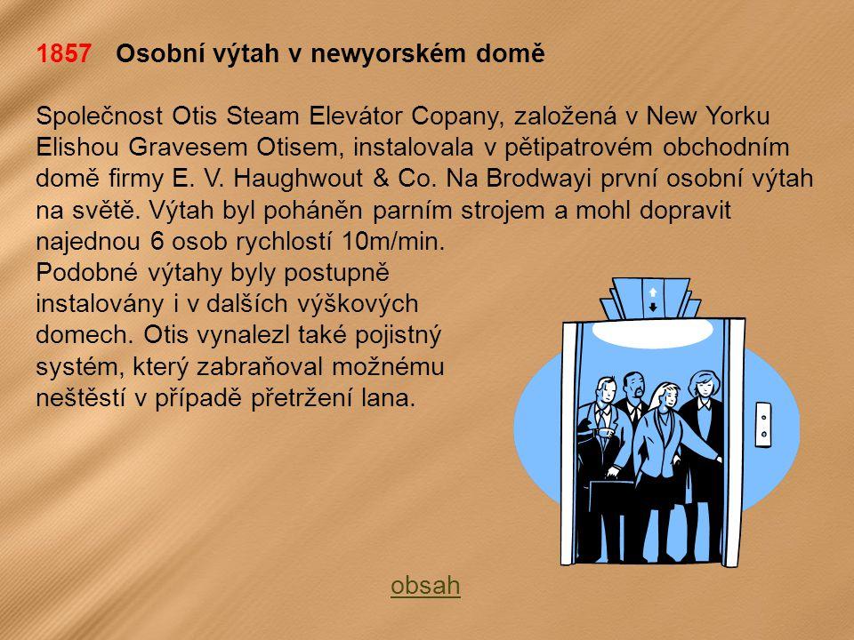 1857 Osobní výtah v newyorském domě Společnost Otis Steam Elevátor Copany, založená v New Yorku Elishou Gravesem Otisem, instalovala v pětipatrovém obchodním domě firmy E.