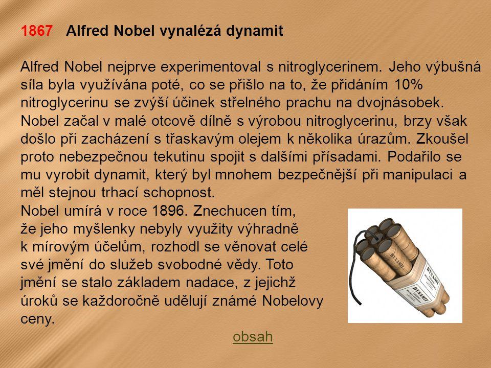 1867 Alfred Nobel vynalézá dynamit Alfred Nobel nejprve experimentoval s nitroglycerinem.