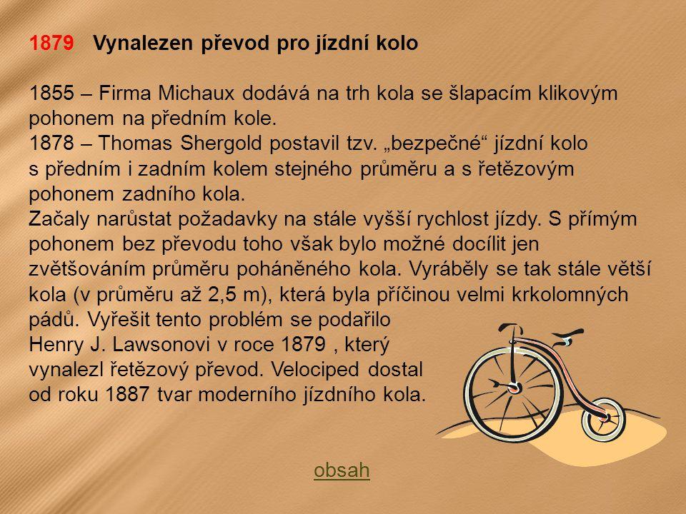 1879 Vynalezen převod pro jízdní kolo 1855 – Firma Michaux dodává na trh kola se šlapacím klikovým pohonem na předním kole.