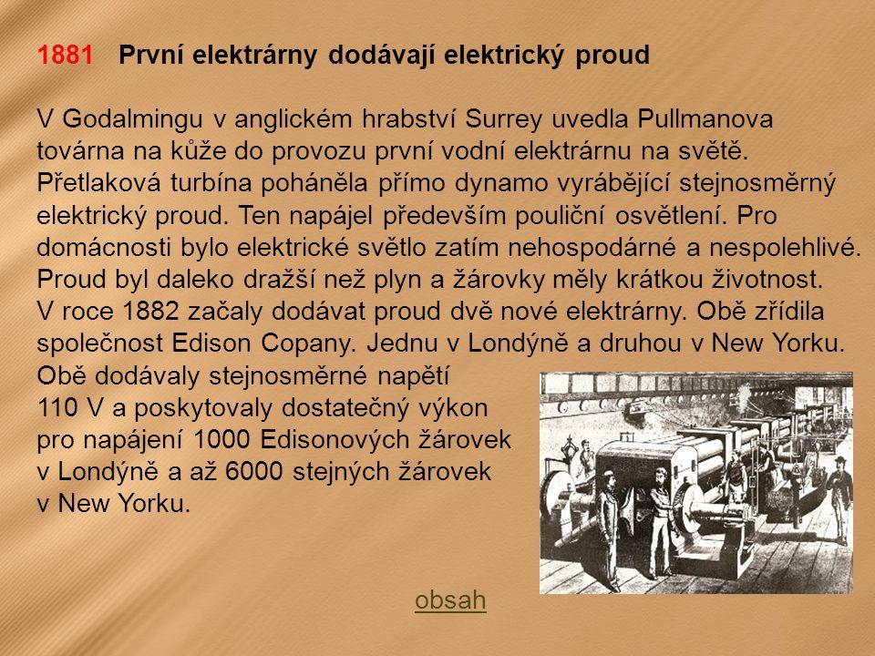 1881 První elektrárny dodávají elektrický proud V Godalmingu v anglickém hrabství Surrey uvedla Pullmanova továrna na kůže do provozu první vodní elektrárnu na světě.