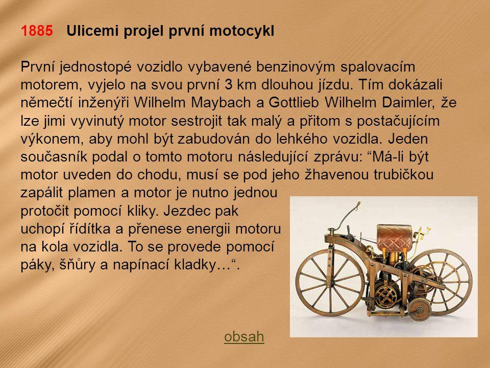 1885 Ulicemi projel první motocykl První jednostopé vozidlo vybavené benzinovým spalovacím motorem, vyjelo na svou první 3 km dlouhou jízdu.