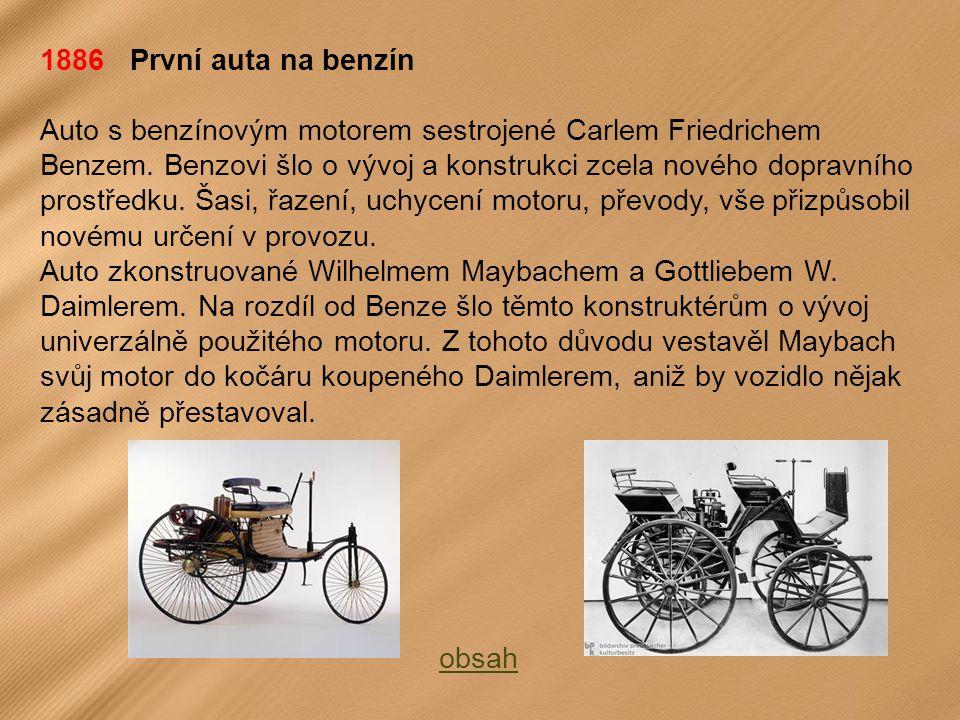 1886 První auta na benzín Auto s benzínovým motorem sestrojené Carlem Friedrichem Benzem.
